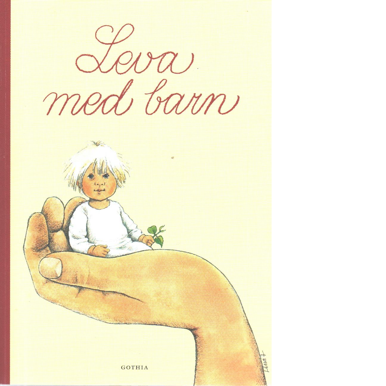 Leva med barn : en bok om små barns hälsa och utveckling - Gustafsson, Lars H.