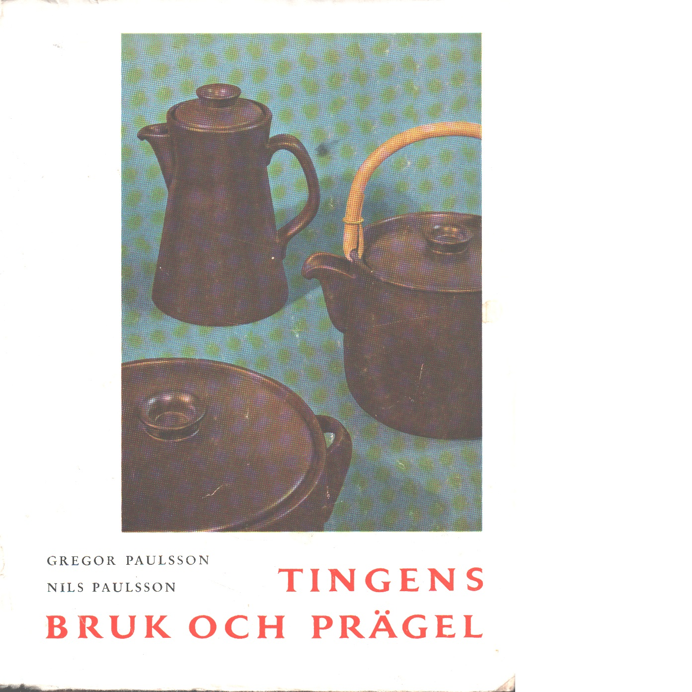 Tingens bruk och prägel - Paulsson, Gregor Och Paulsson, Nils