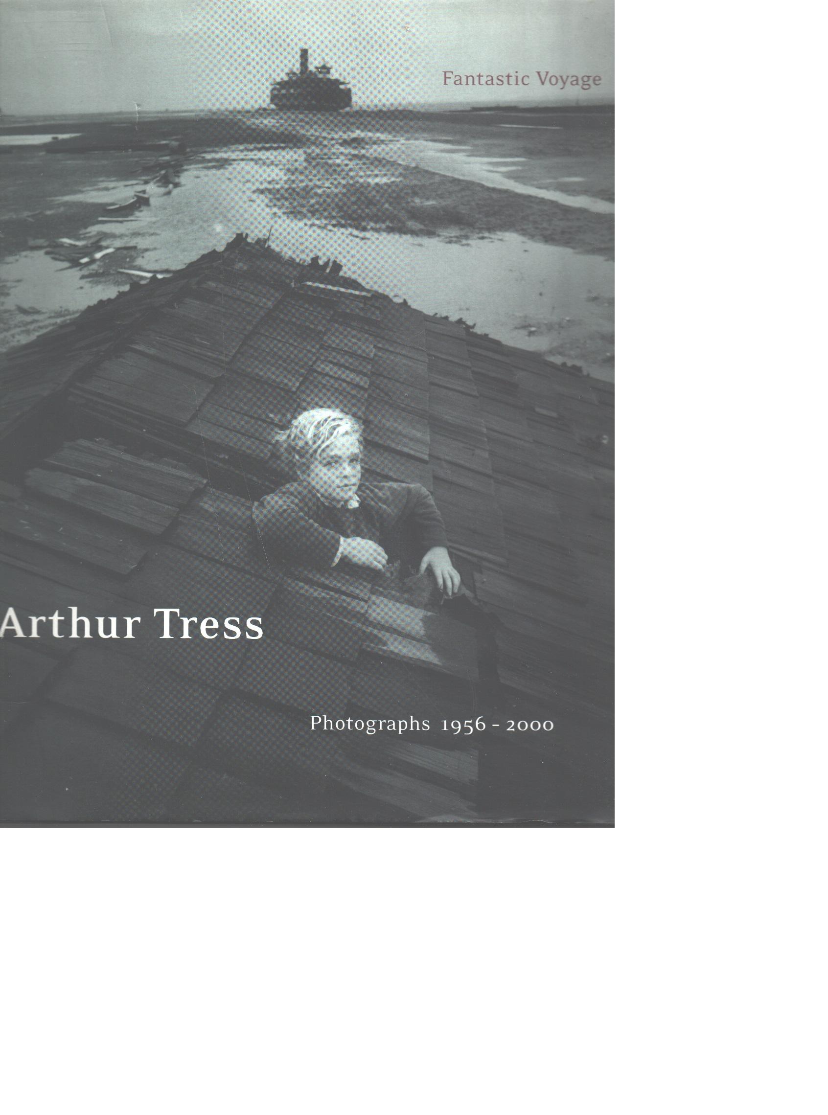 Arthur Tress : fantastic voyage : photographs 1956-2000 - Lorenz, Richard  and Tress, Arthur