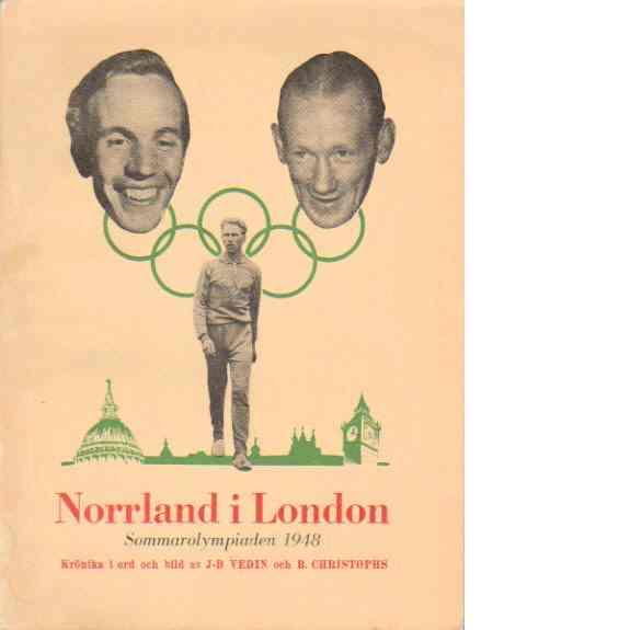 Norrland i London : [sommarolympiaden 1948] : krönika i ord och bild - Vedin, J-B och Christophs, Bernt