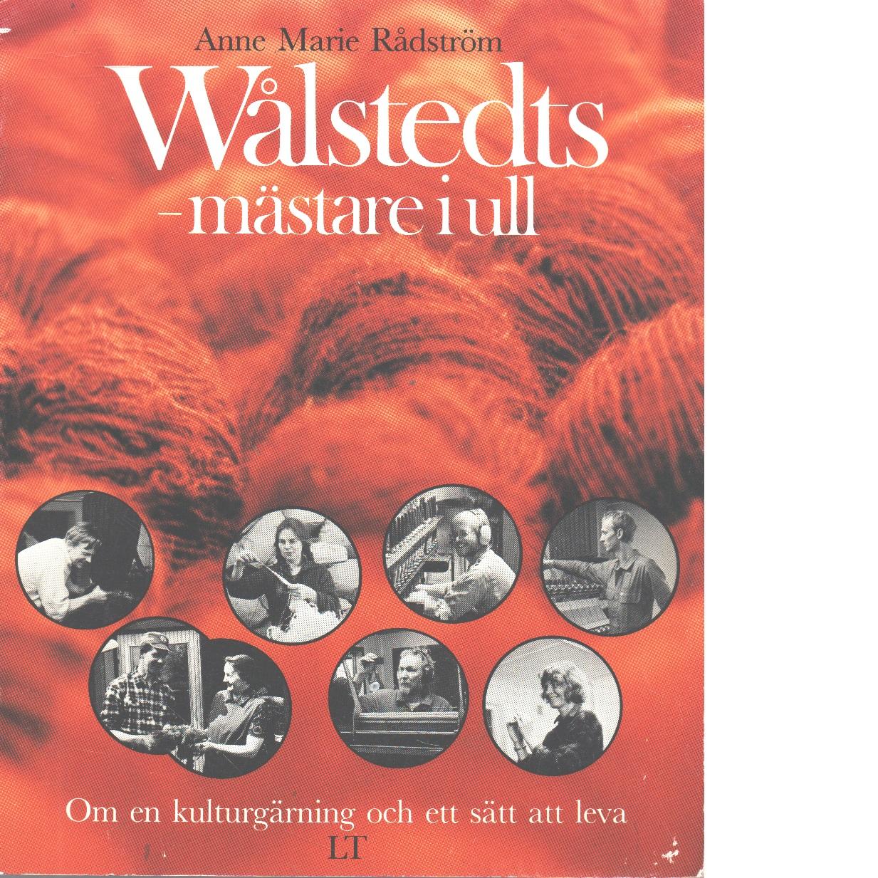 Wålstedts : mästare i ull : om en kulturgärning och ett sätt att leva - Rådström, Anne Marie