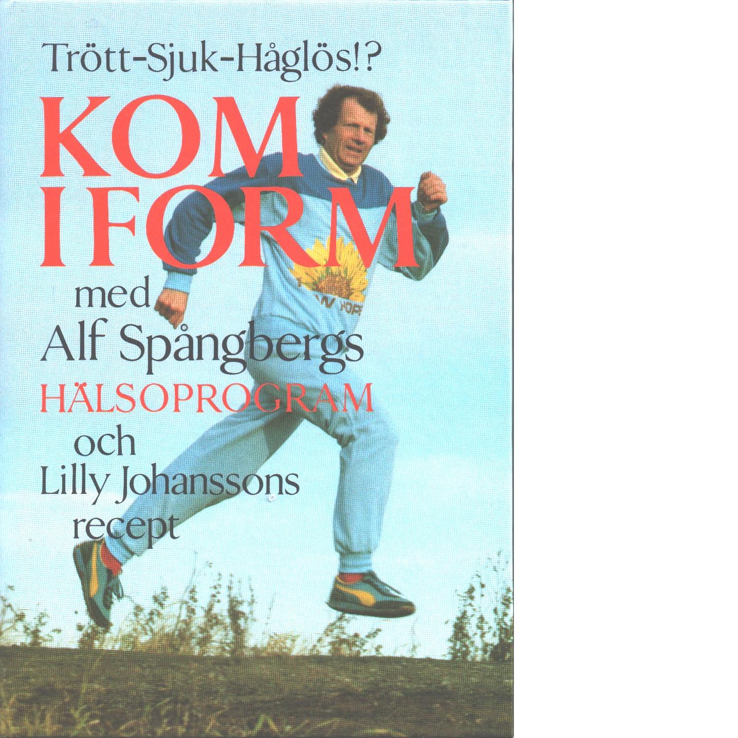 Kom i form med Alf Spångbergs hälsoprogram och Lilly Johanssons recept. - Spångberg, Alf och Johansson, Lilly