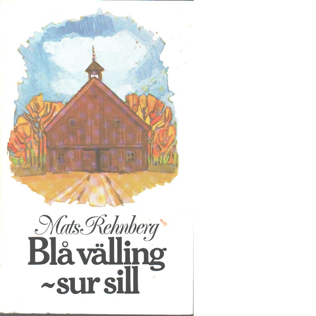 Blå välling - sur sill - Rehnberg, Mats
