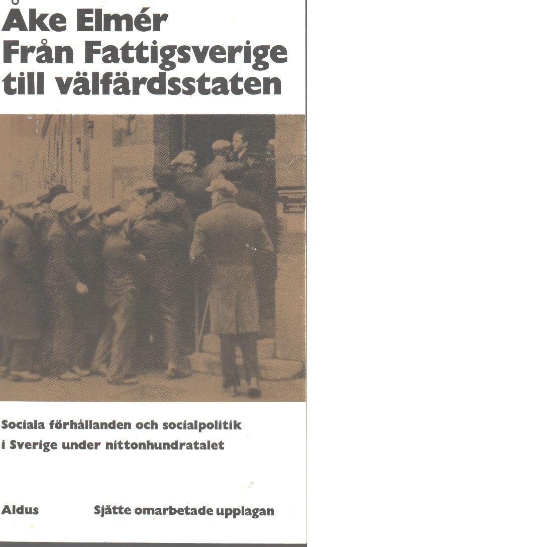 Från Fattigsverige till välfärdsstaten - Elmér, Åke,