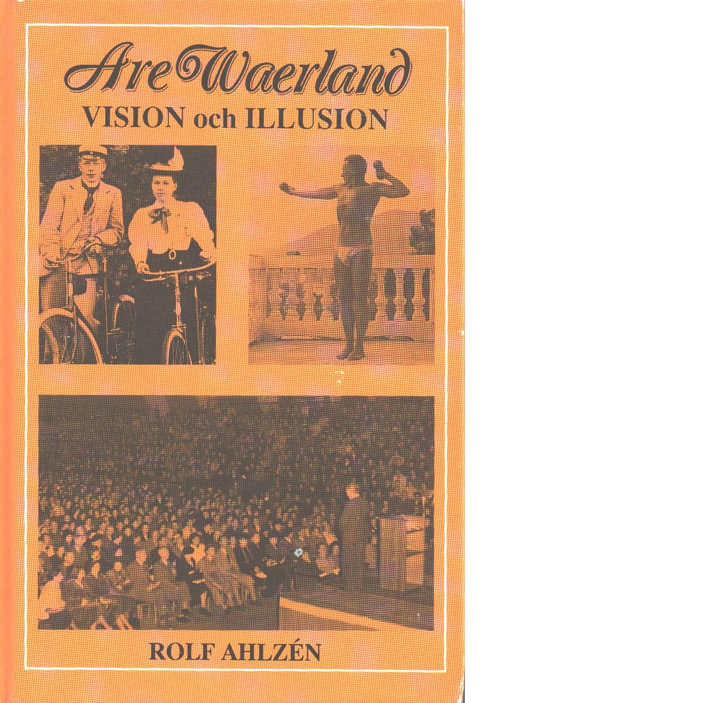 Are Waerland : vision och illusion : en studie - Ahlzén, Rolf