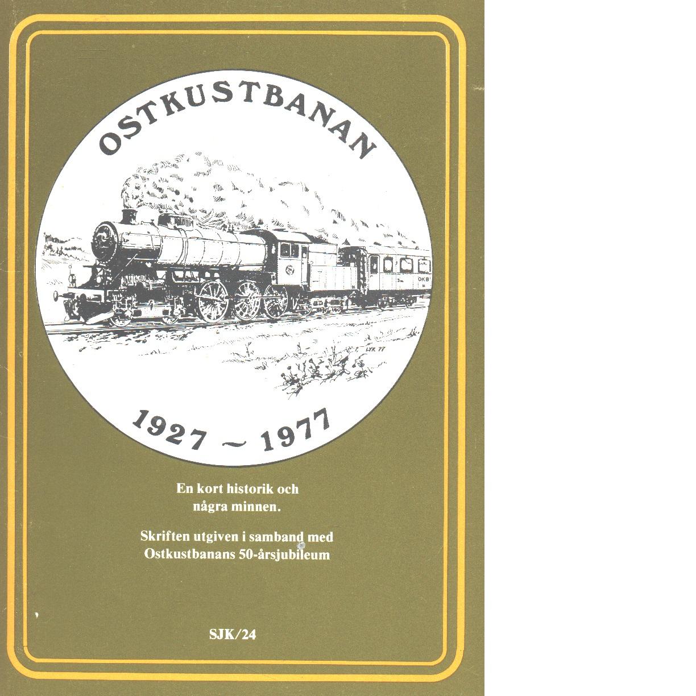 Ostkustbanan 1927-1977 : en kort historik och några minnen : skriften utg. i samband med Ostkustbanans 50-årsjubileum - Red. Palén, Kjell