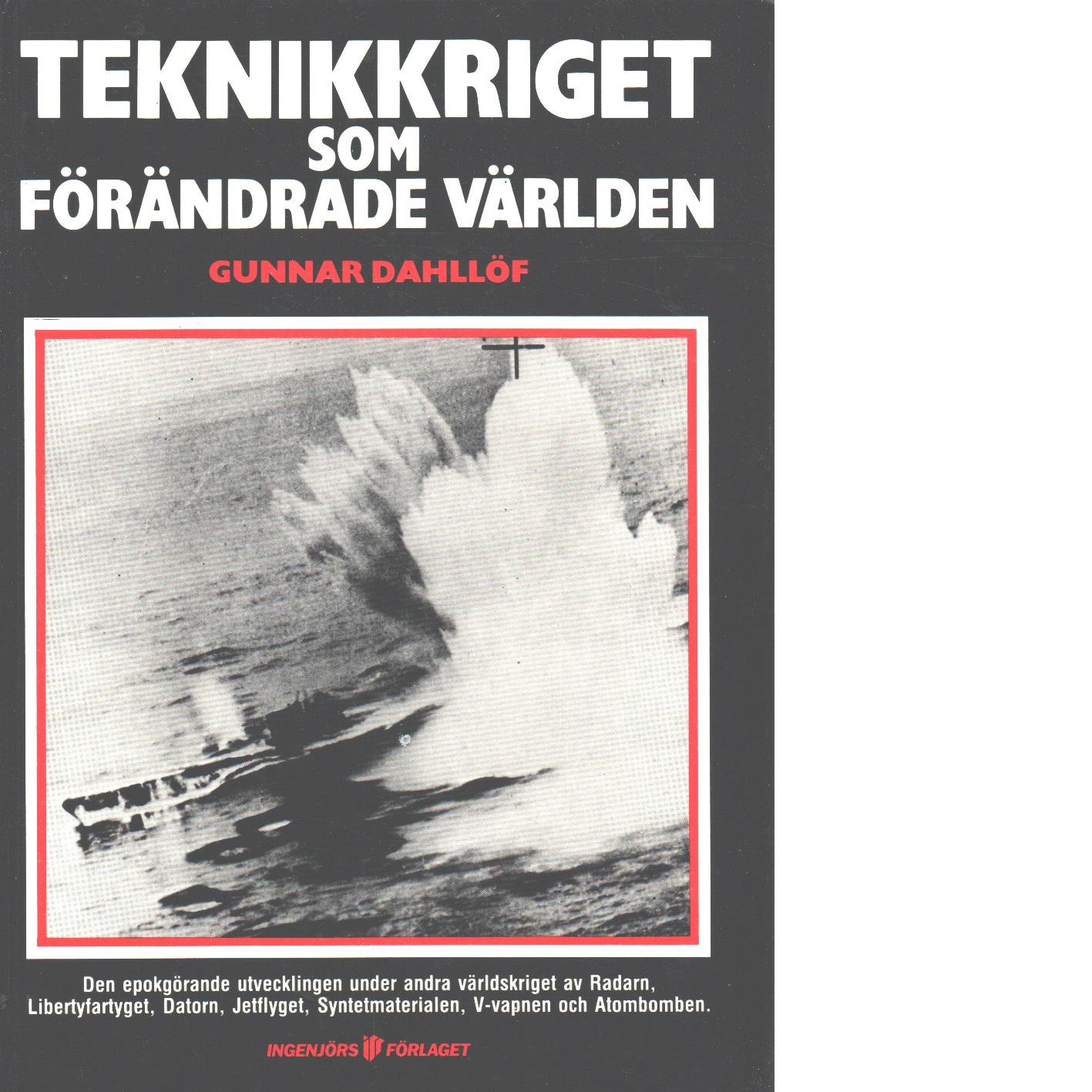 Teknikkriget som förändrade världen - Dahllöf, Gunnar