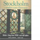 Stockholm - staden som försvann : [bilder i färg från 1950- och 60-talen] - Sjöbrandt, Anders och Sylvén, Björn