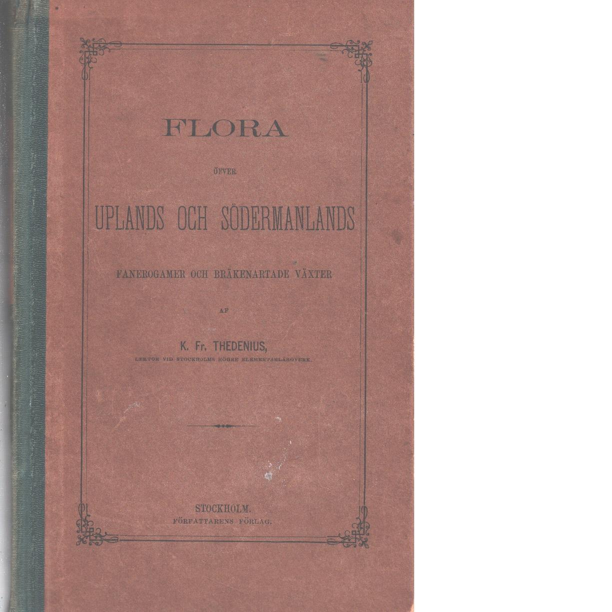 Flora öfver Uplands och Södermanlands fanerogamer och bräkenartade växter - Thedenius, Knut Fredrik