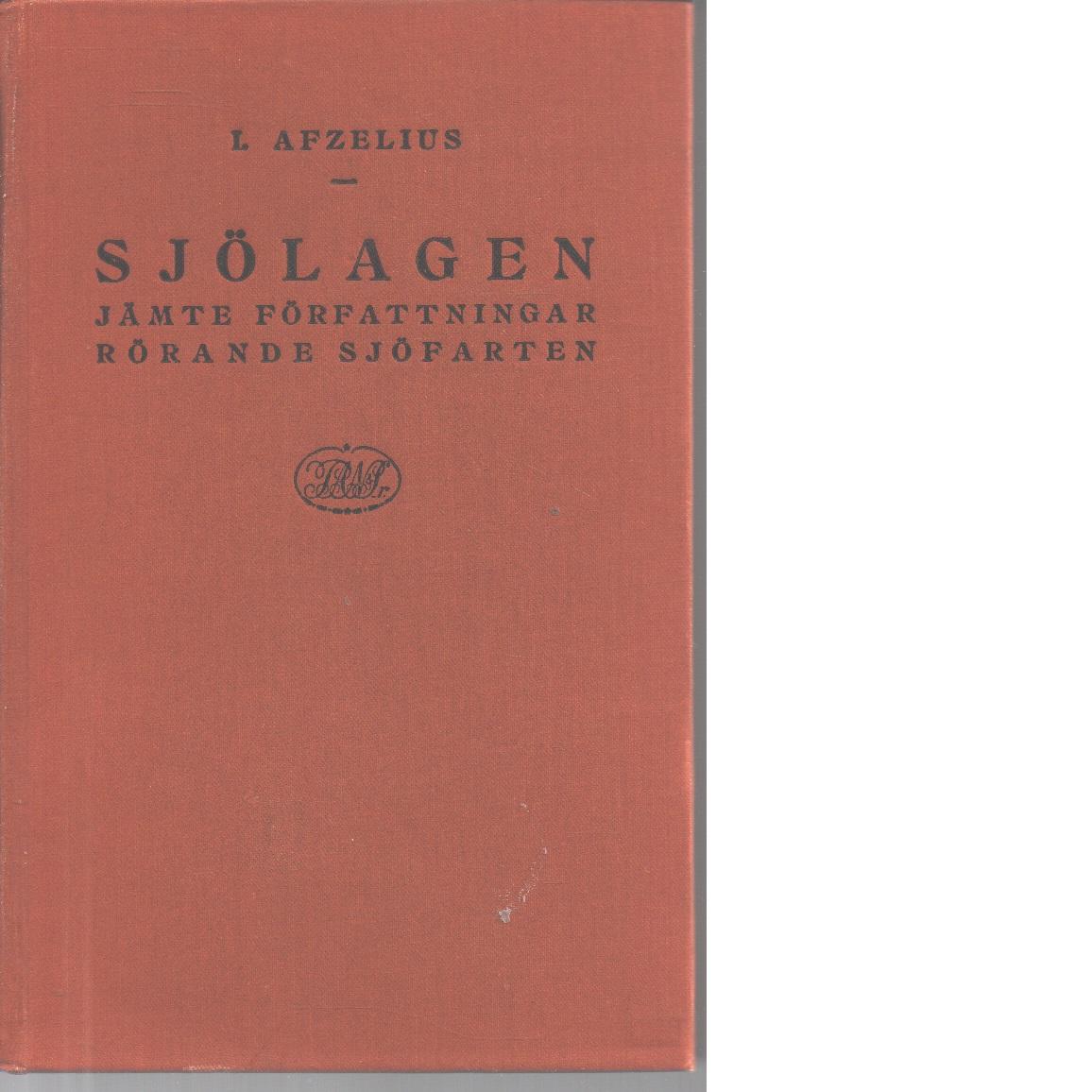 Sjölagen jämte viktigare författningar rörande sjöfarten - Afzelius, Ivar