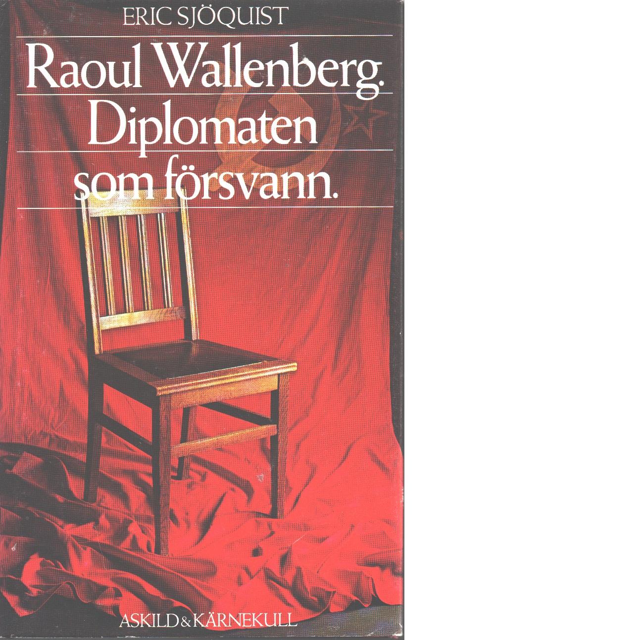 Raoul Wallenberg Diplomaten som försvann - Sjöquist, Eric