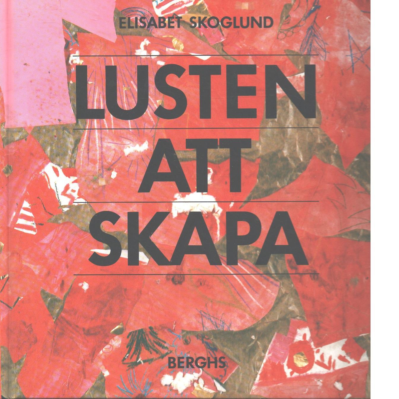 Lusten att skapa - Skoglund, Elisabet
