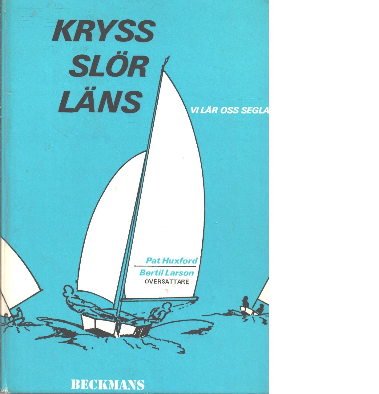 Kryss-slör-läns : vi lär oss segla - Huxford, Pat Och Larson, Bertil