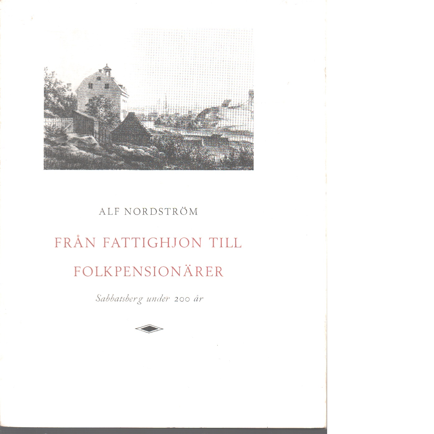 Från fattighjon till folkpensionärer : Sabbatsberg under 200 år - Nordström, Alf