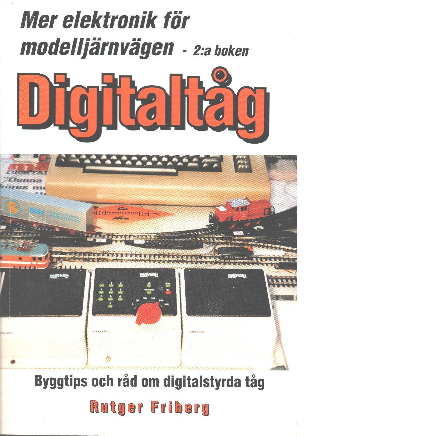 Elektronik för modelljärnvägen. Bok 2, Digitaltåg : byggtips och råd om digitalstyrda tåg - Friberg, Rutger