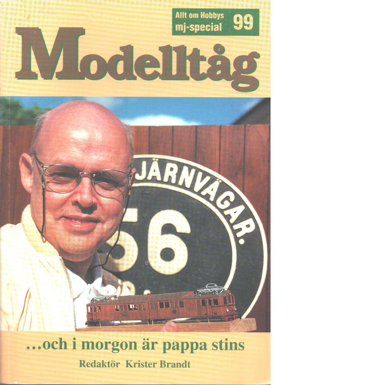 Modelltåg. [19]99, -och i morgon är pappa stins - Brandt, Krister