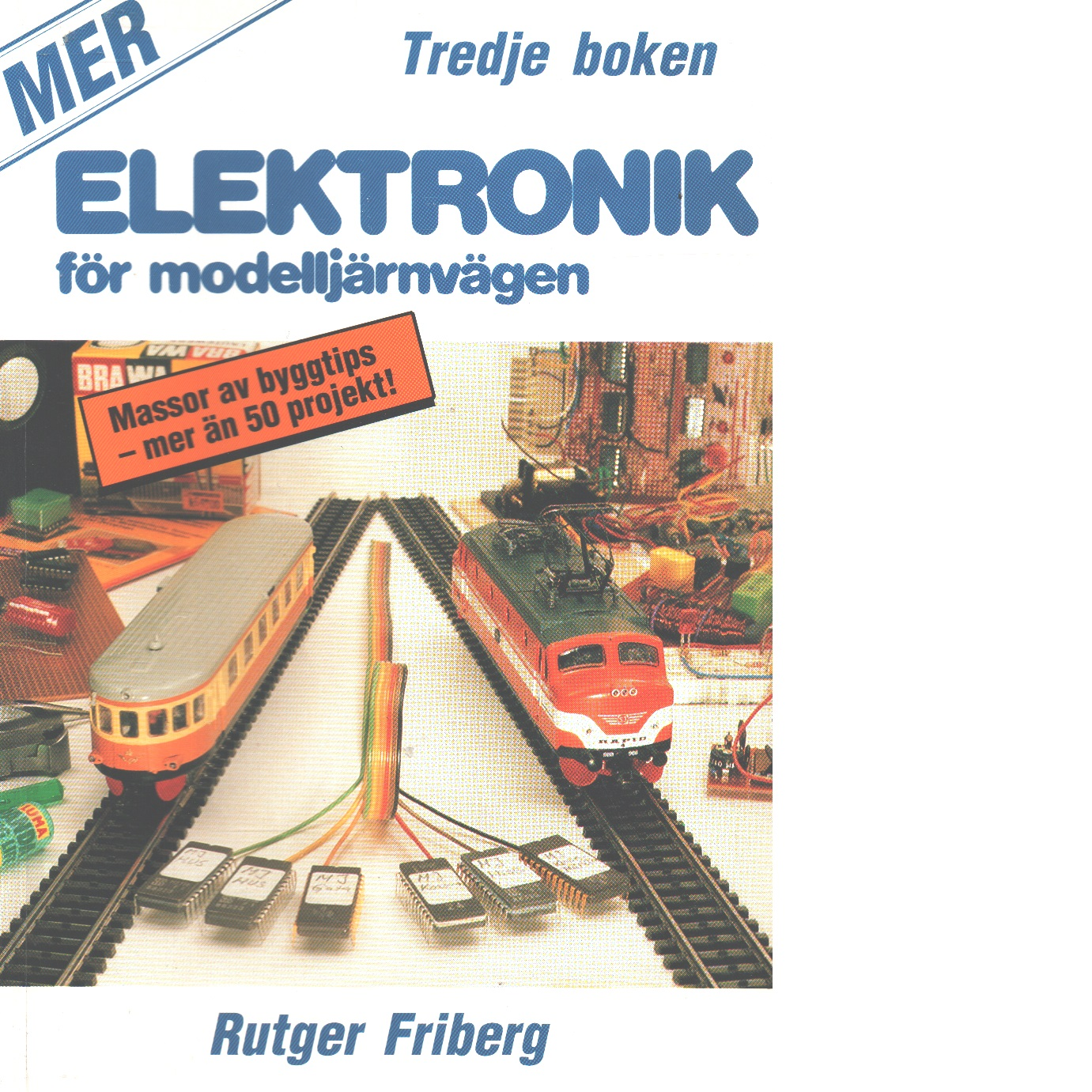 Elektronik för modelljärnvägen. Bok 3, [Massor av byggtips - mer än 50 projekt!] - Friberg, Rutger
