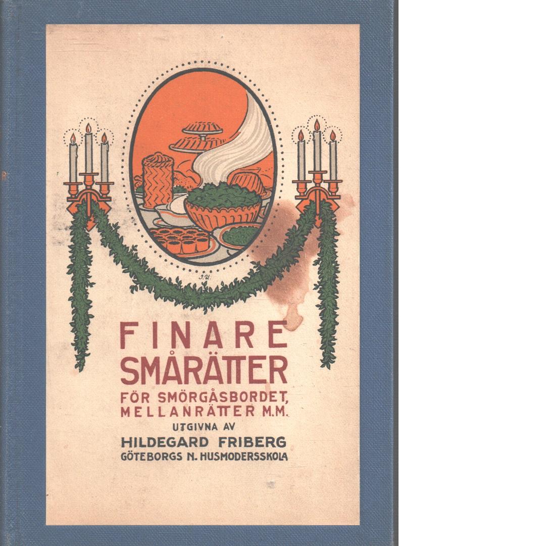 Finare smårätter för smörgåsbordet, mellanrätter, hors d'oeuvres, såser m.m. - Friberg, Hildegard