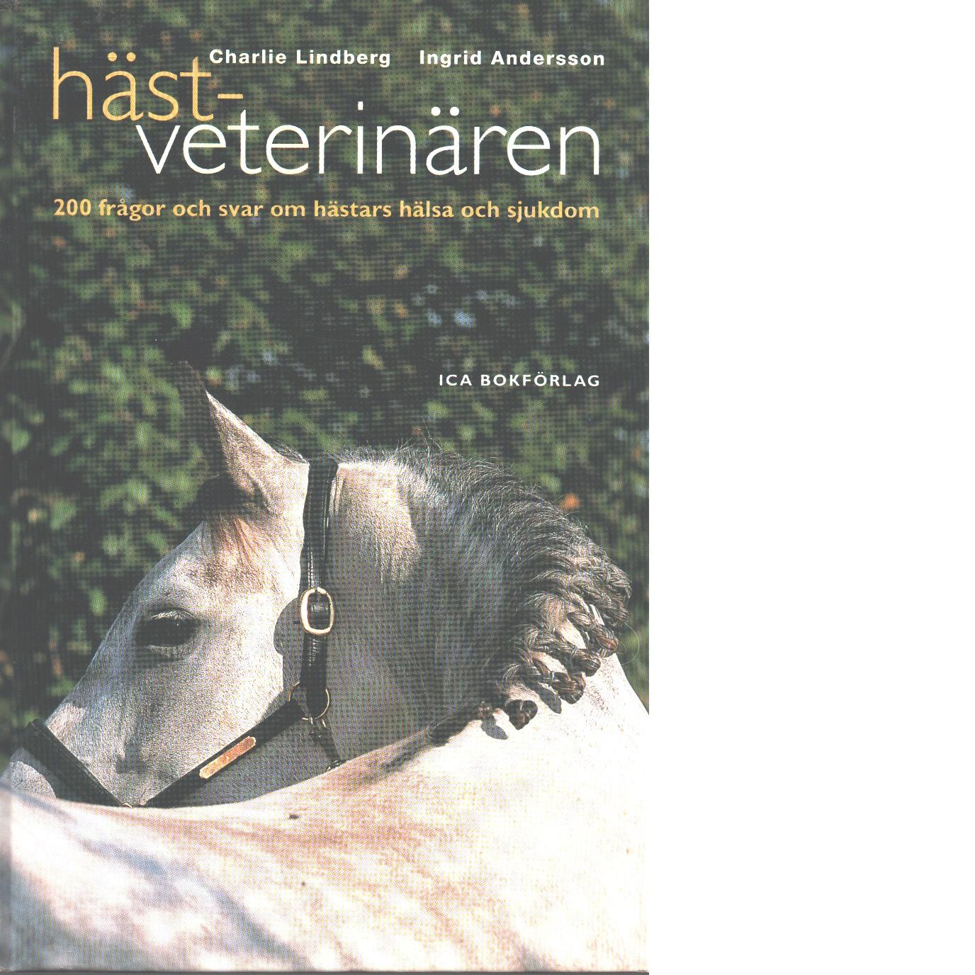 Hästveterinären : 200 frågor och svar om hästars hälsa och sjukdom - Lindberg, Charlie Och Andersson, Ingrid