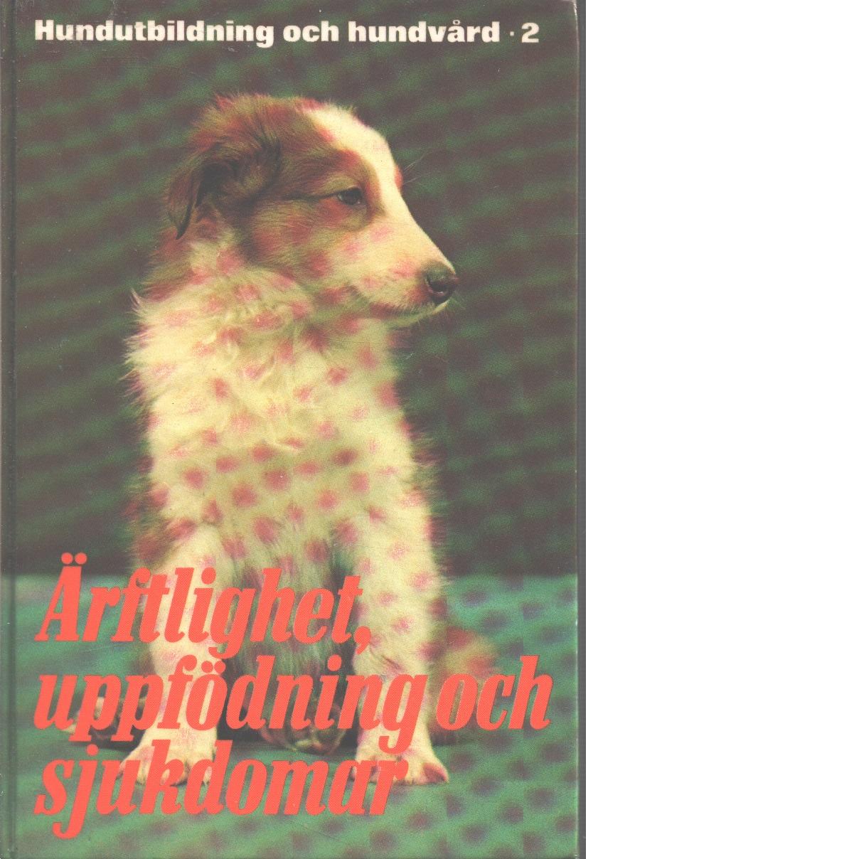Hundutbildning och hundvård. D. 2, Ärftlighet, uppfödning och sjukdomar - Red.