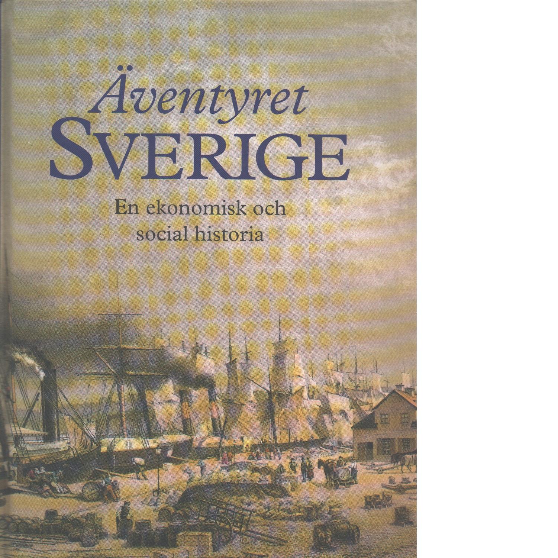 Äventyret Sverige : en ekonomisk och social historia - Red. Furuhagen, Birgitta