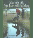 Jakt och vilt från kust till fjällskog - Pettersson, Berti