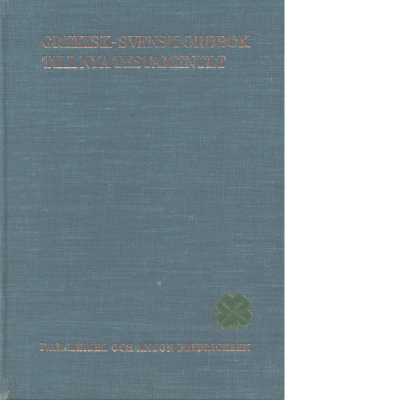 Grekisk-svensk ordbok till Nya testamentet och de apostoliska fäderna - Heikel, Ivar A, och Fridrichsen, Anton