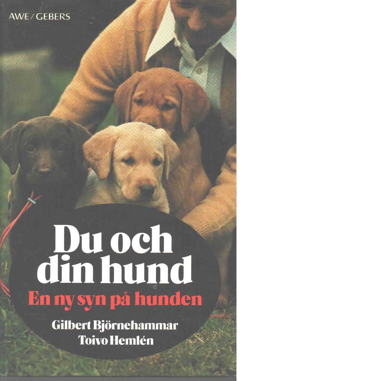 Du och din hund : en ny syn på hunden - Björnehammar, Gilbert och Hemlén, Toivo
