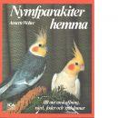 Nymfparakiter : allt om anskaffning, vård, utfodring och sjukdomar - Wolter, Annette