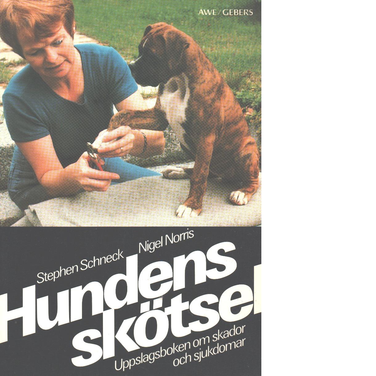 Hundens skötsel : uppslagsboken om skador och sjukdomar - Schneck, Stephen  och Norris, Nigel