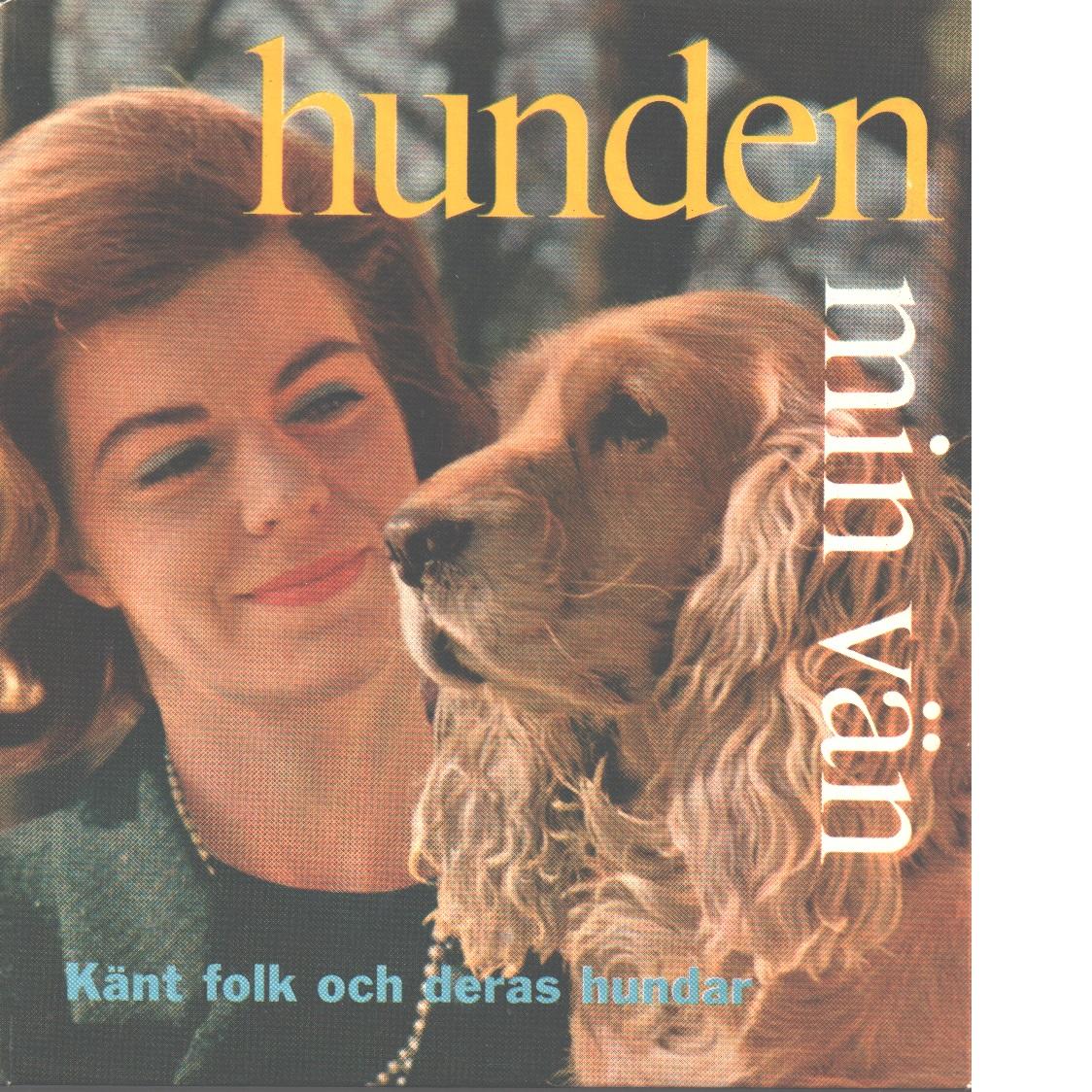 Hunden min vän : en bok om känt folk och deras hundar - Myrberg, Gunilla