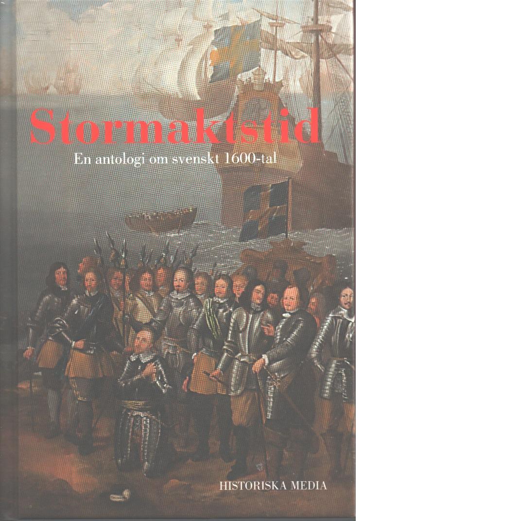 Stormaktstid : en antologi om svenskt 1600-tal - Red.