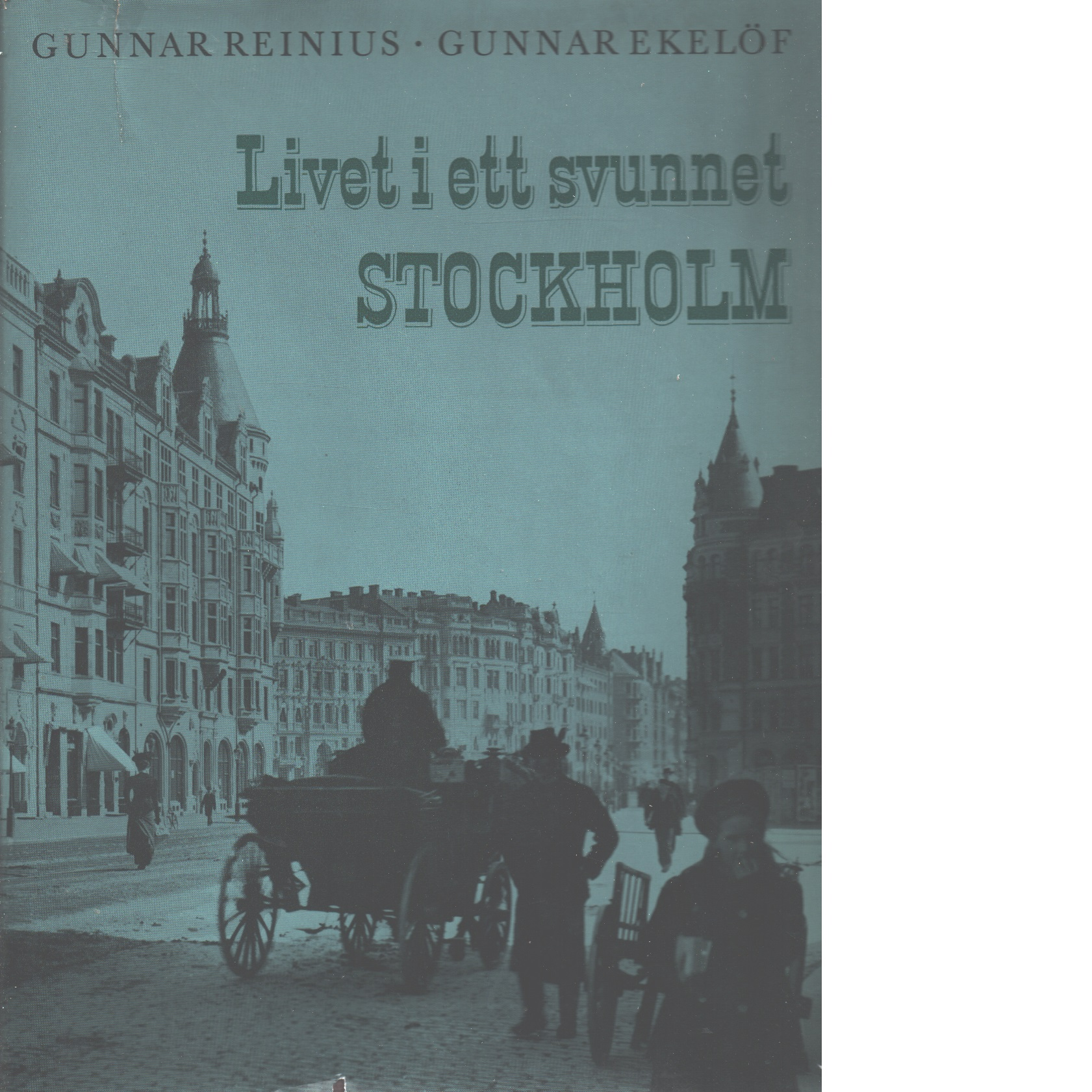 Livet i ett svunnet Stockholm - Reinius, Gunnar Och Ekelöf, Gunnar
