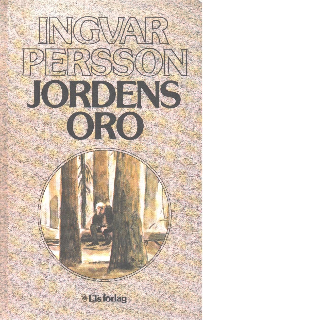 Jordens oro - Persson, Ingvar
