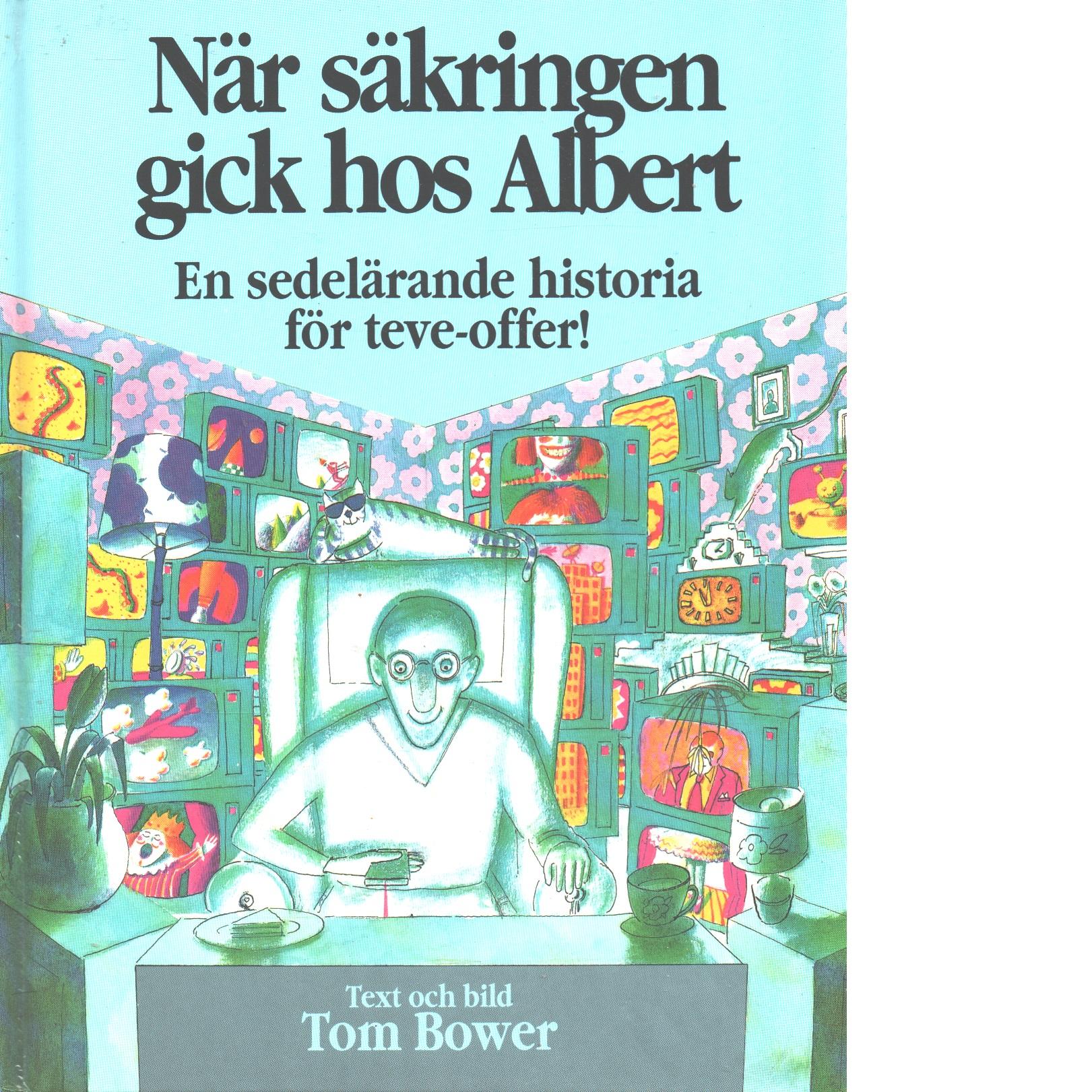 När säkringen gick hos Albert : [en sedelärande historia för teve-offer!] - Bower, Tom
