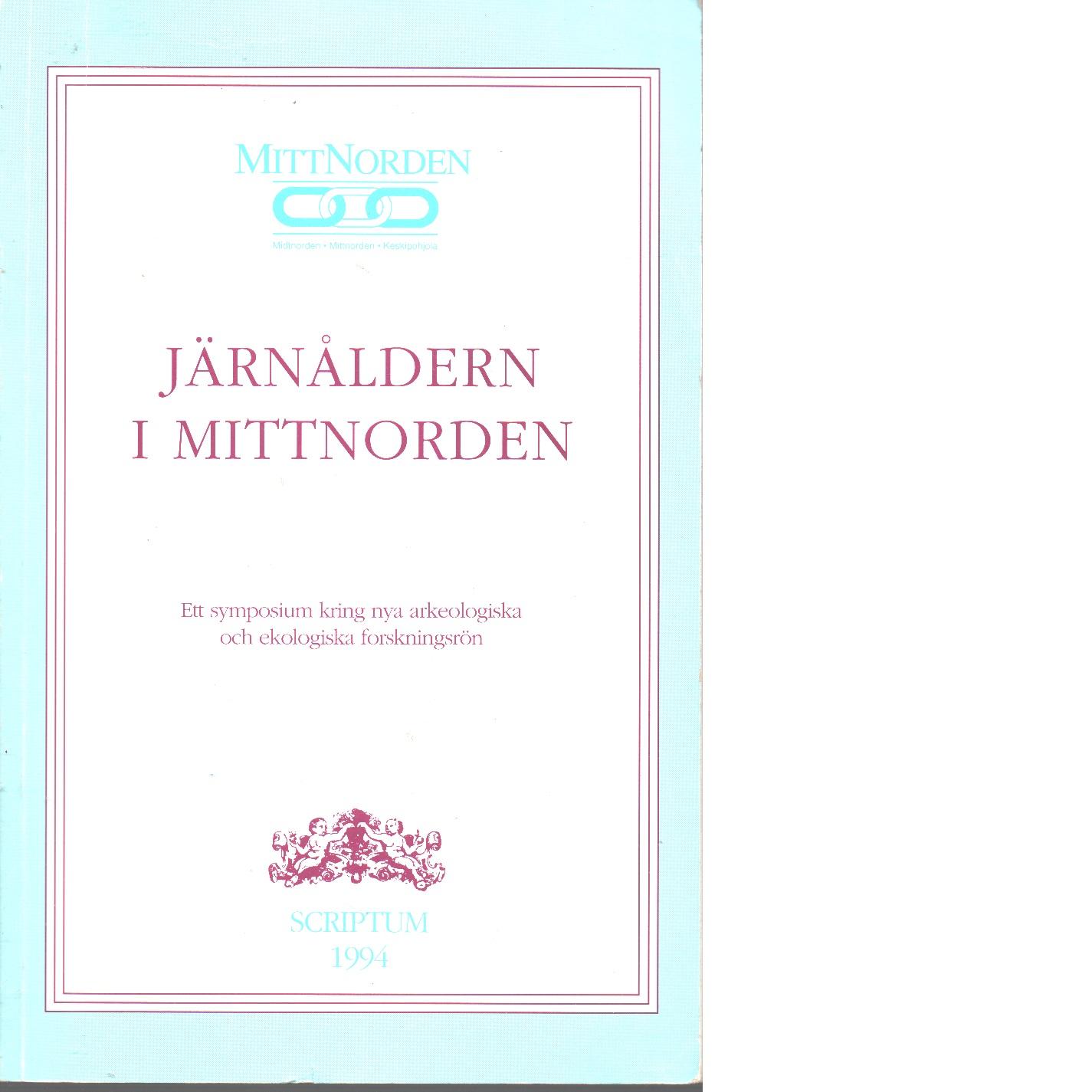 Järnåldern i Mittnorden : ett symposium kring nya arkeologiska och ekologiska forskningsrön - Gullberg, Kurt