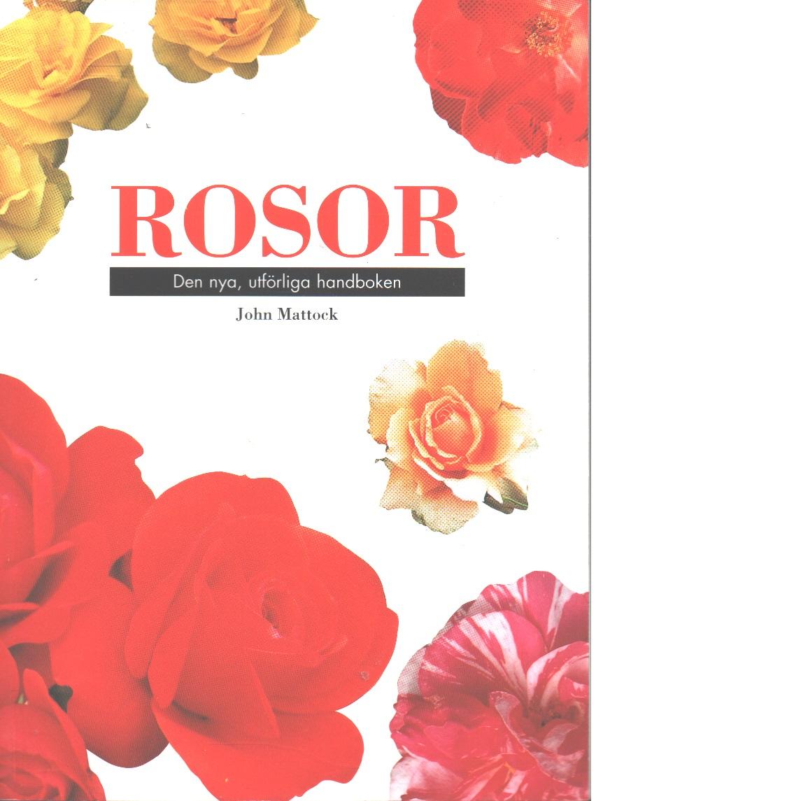Rosor : den nya, utförliga handboken - Mattock, John
