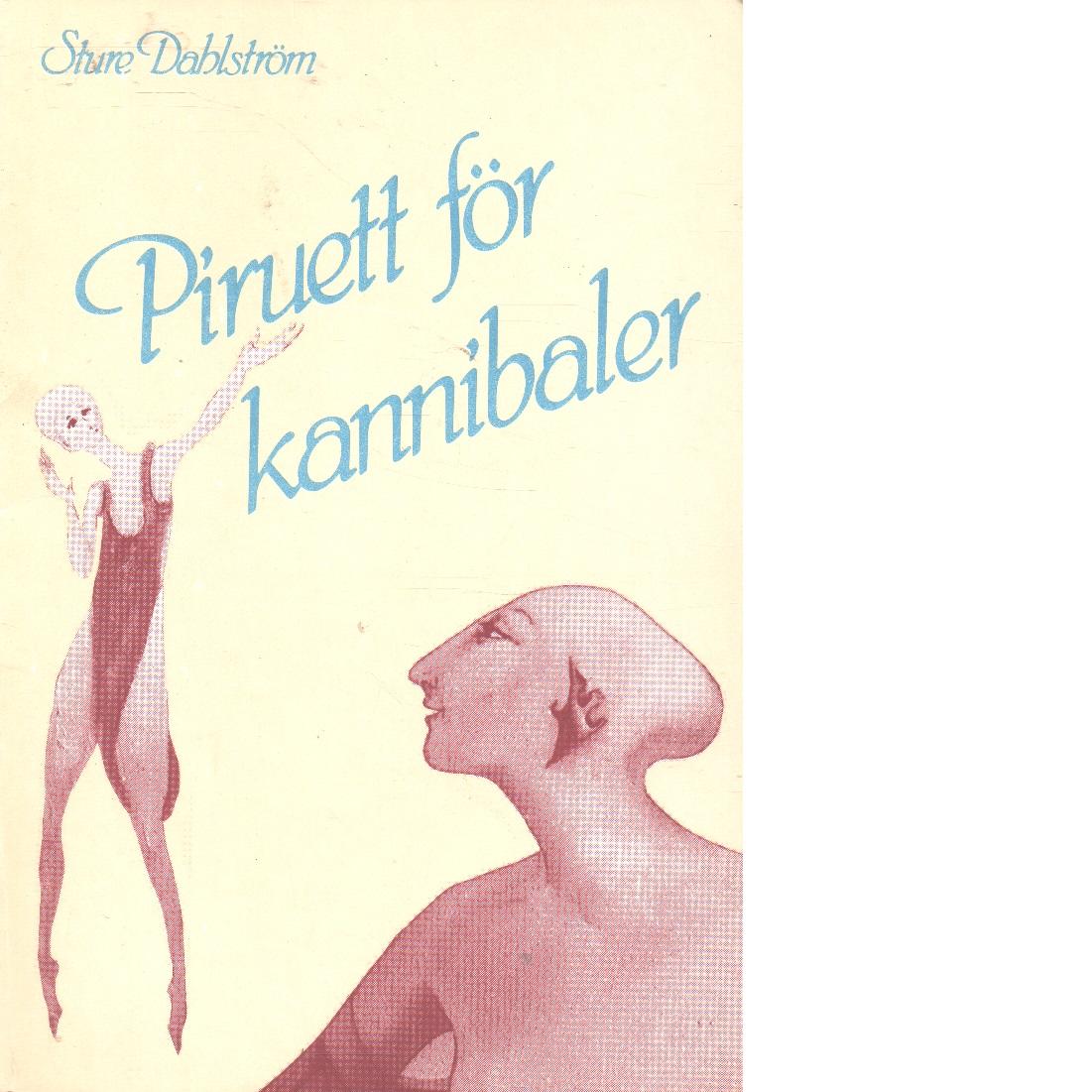 Piruett för kannibaler - Dahlström, Sture