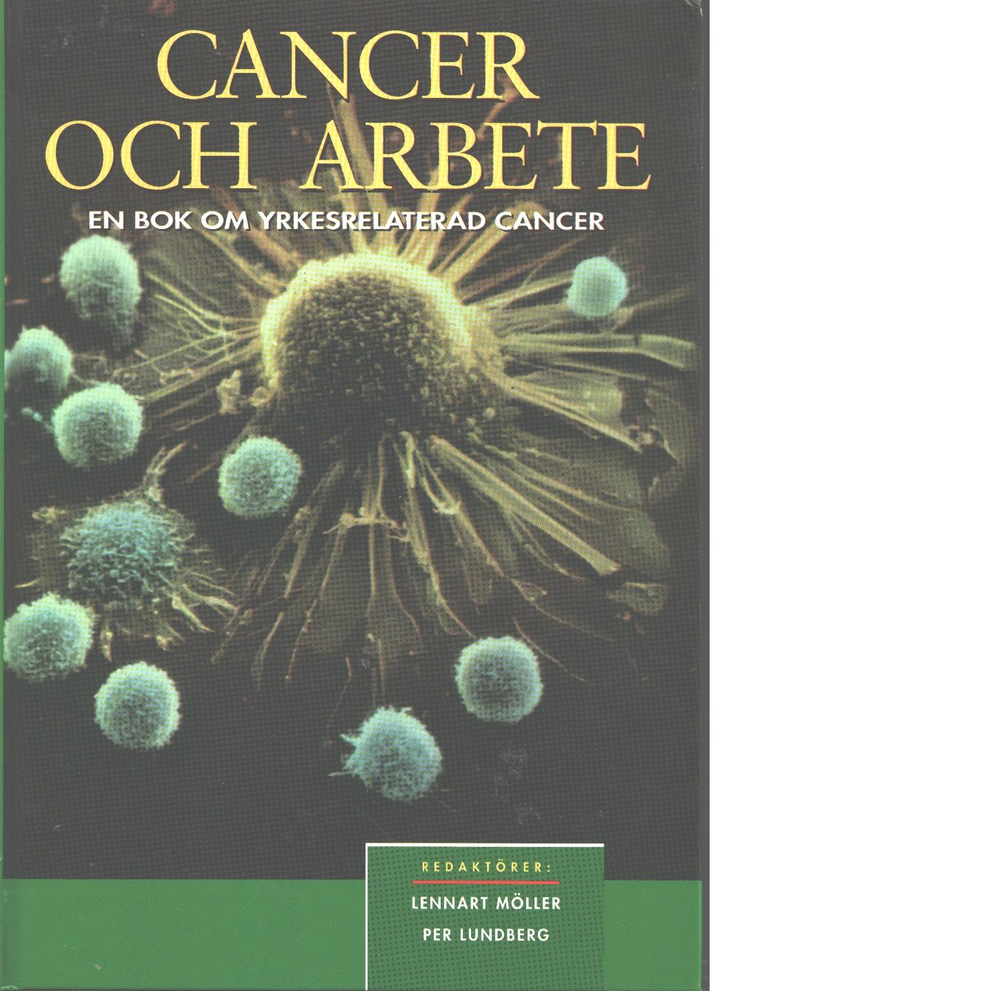 Cancer och arbete : en bok om yrkesrelaterad cancer - Red.