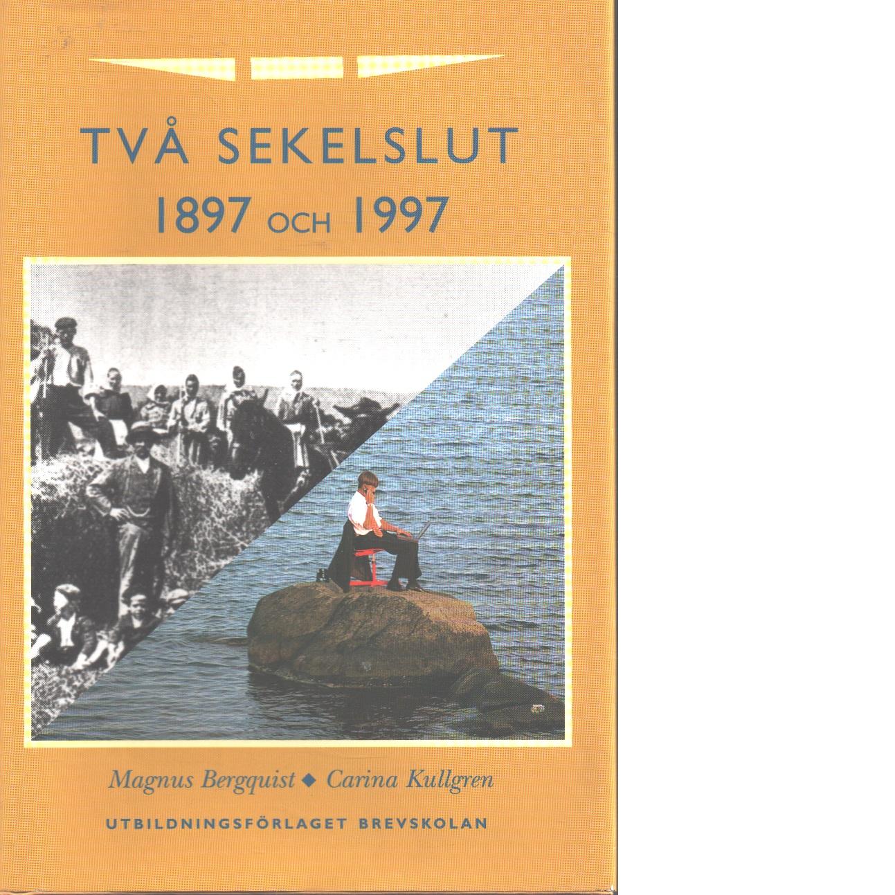 Två sekelslut : 1897 och 1997 - Bergquist, Magnus och Kullgren, Carina