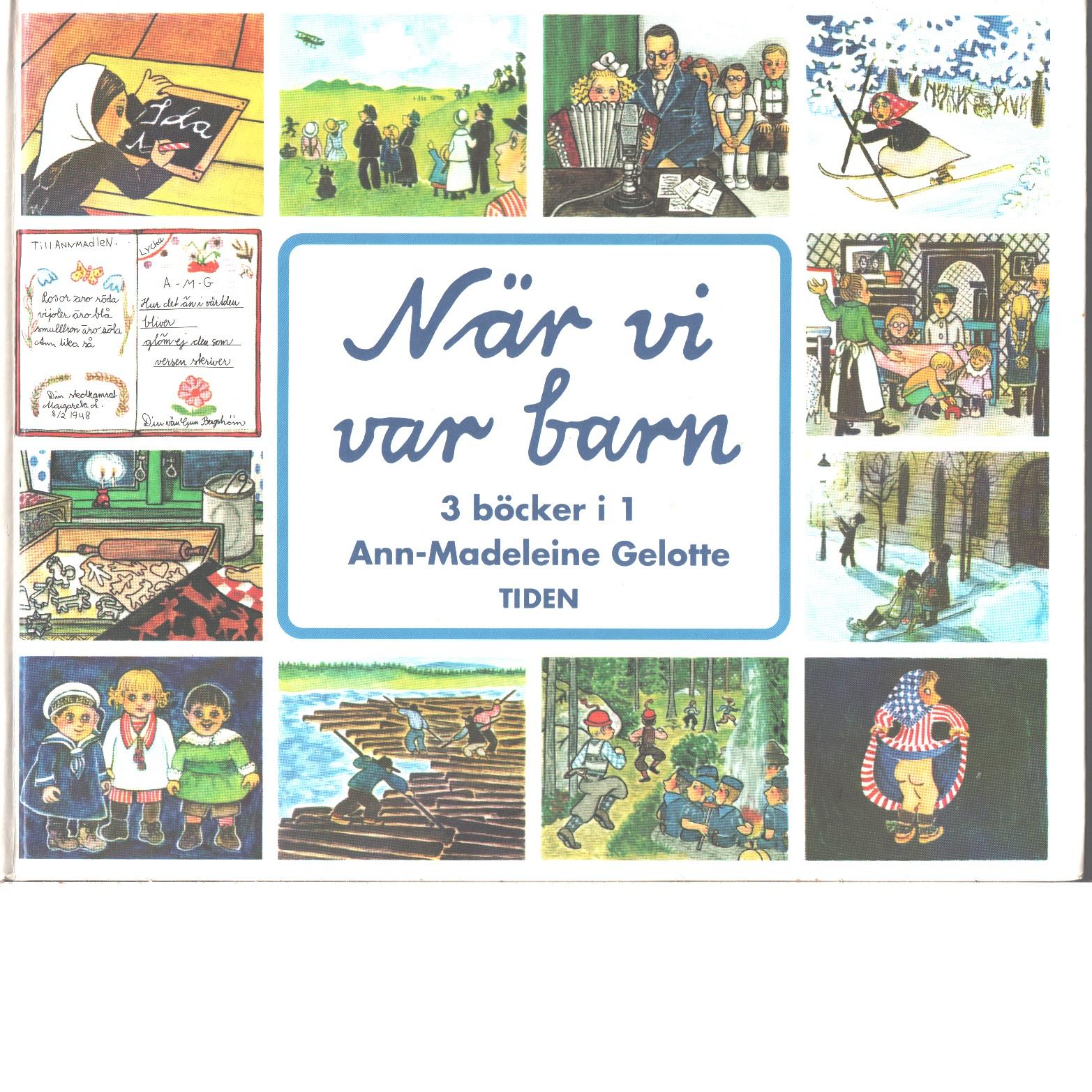 När vi var barn : Ida Maria från Arfliden, Tyra i 10:an Odengatan, Vi bodde i Helenelund i en bok - Gelotte, Ann-Madeleine