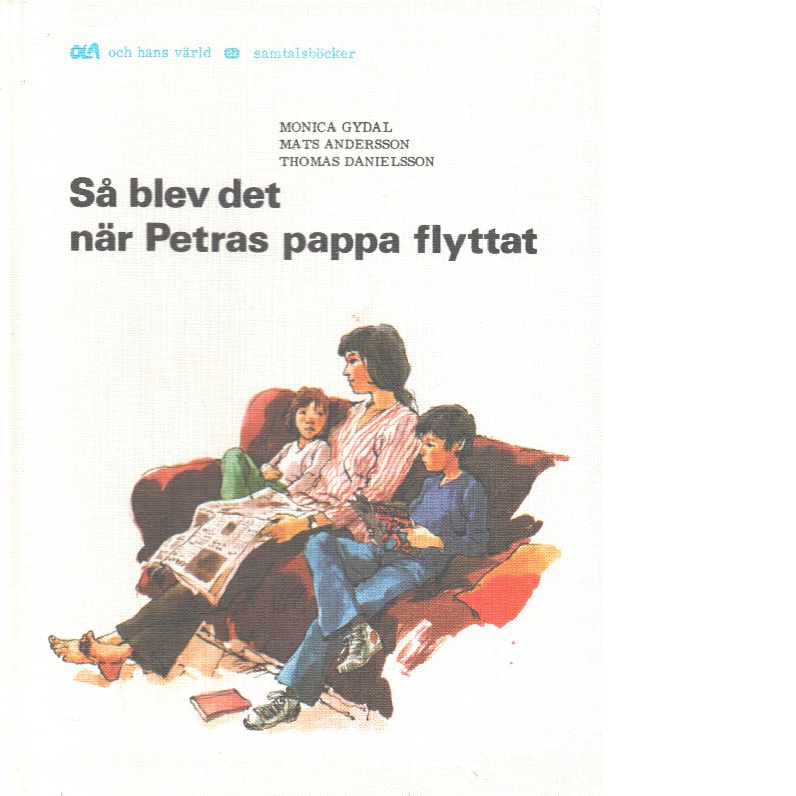 Så blev det när Petras pappa flyttat - Gydal, Monica och Andersson, Mats samt Danielsson, Thomas,