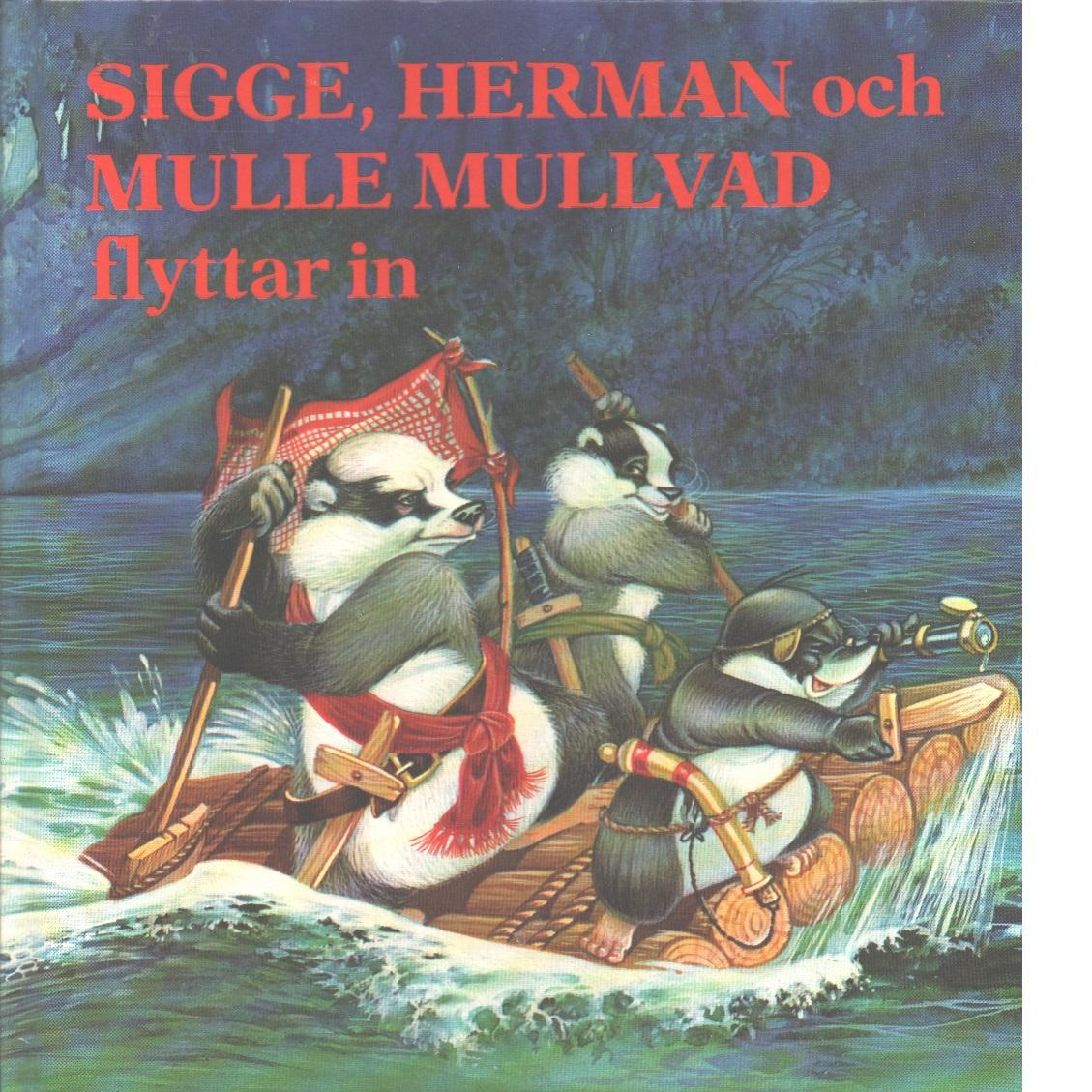 Sigge, Herman och Mulle Mullvad flyttar in - Kincaid, Lucy och Kincaid, Eric