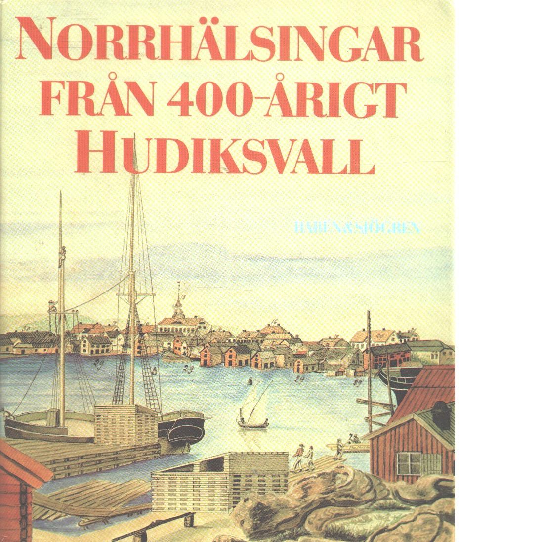 Norrhälsingar från 400-årigt Hudiksvall - Skoglund, Gösta