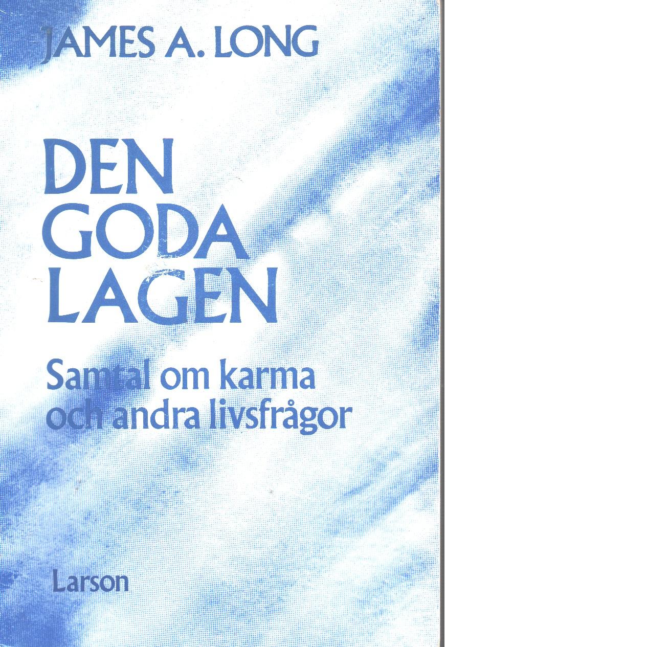 Den goda lagen : samtal om karma och andra livsfrågor - Long, James A.