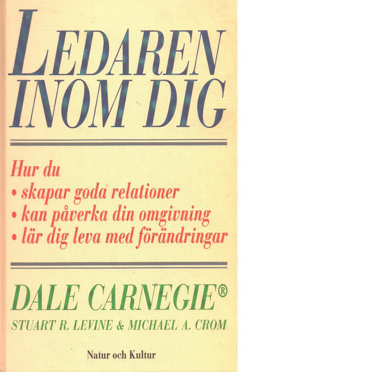 Ledaren inom dig - Levine, Stuart R. och Carnegie, Dale samt Crom, Michael A.
