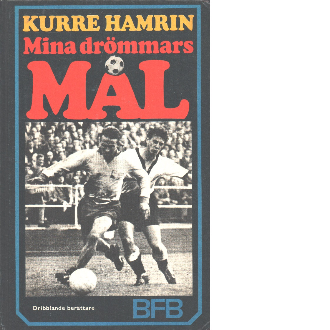 Mina drömmars mål : Kurre Hamrin - Hamrin, Kurt