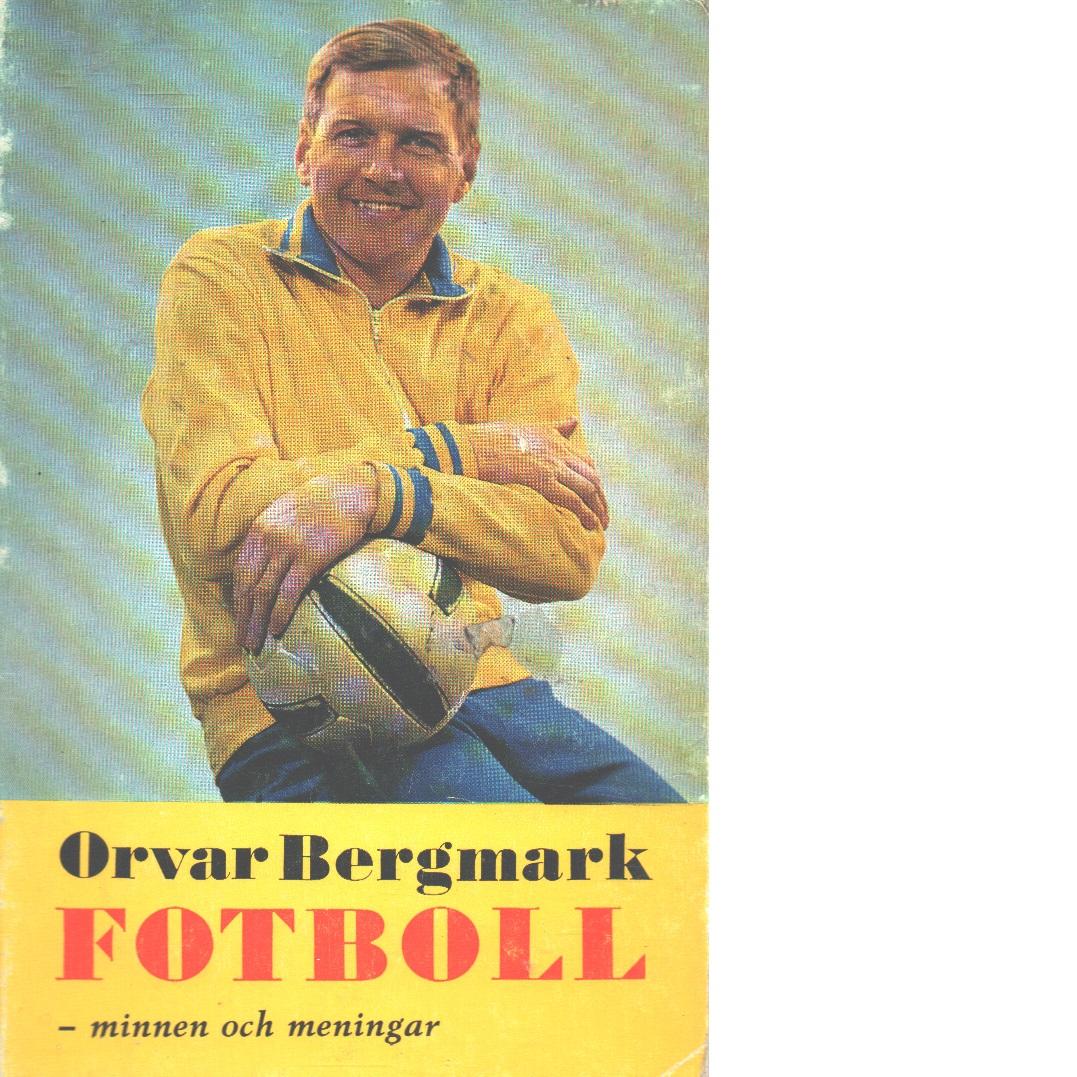 Fotboll : minnen och meningar - Bergmark, Orvar