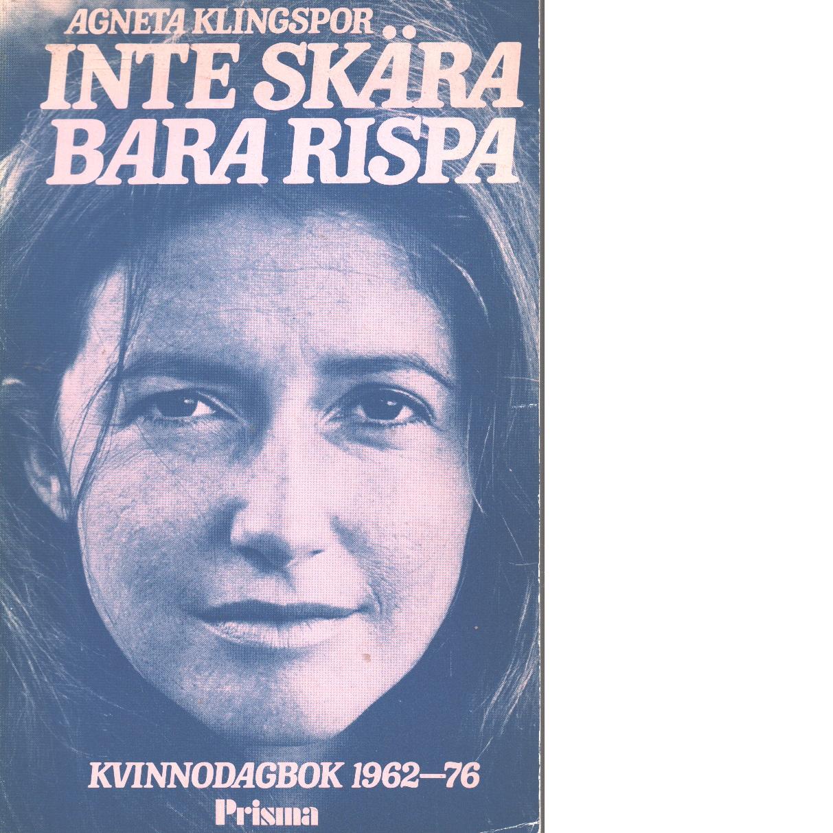 Inte skära bara rispa : kvinnodagbok 1962-76 - Klingspor, Agneta