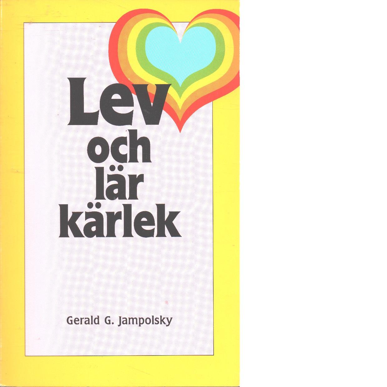 Lev och lär kärlek : de sju principerna för den helande inställningen - Jampolsky, Gerald G
